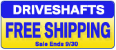 Free Shipping on Replacement Driveshafts!
